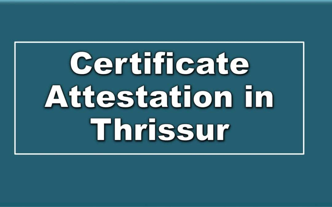 WHAT IS THE IMPORTANCE OF CERTIFICATE ATTESTATION SERVICES IN THRISSUR?